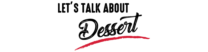 Let's Talk About Dessert