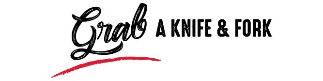 Grab A Knife & Fork
